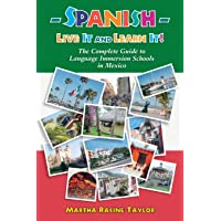 Spanish-Live It and Learn It!: The Complete Guide to Language Immersion Schools in Mexico