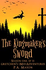 The Kingmaker's Sword: A hilarious high fantasy witch series (Gretchen's (Mis) Adventures - Season One Book 11) Kindle Edition