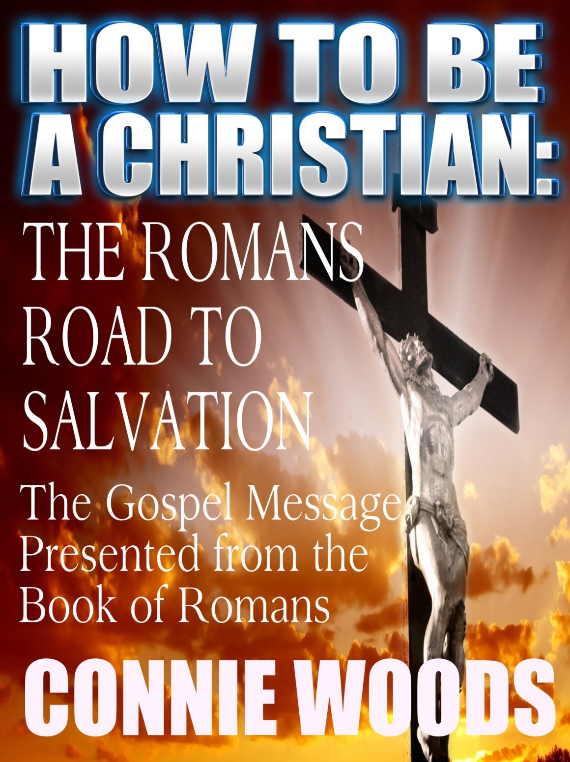 How To Be A Christian  The Romans Road To Salvation  English Edition