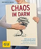 Chaos im Darm: Hilfe aus der Natur bei Leaky-Gut-Syndrom, Darmpilzen, Reizdarm, Allergien und Verstopfung (GU Ratgeber Gesundheit) (German Edition)