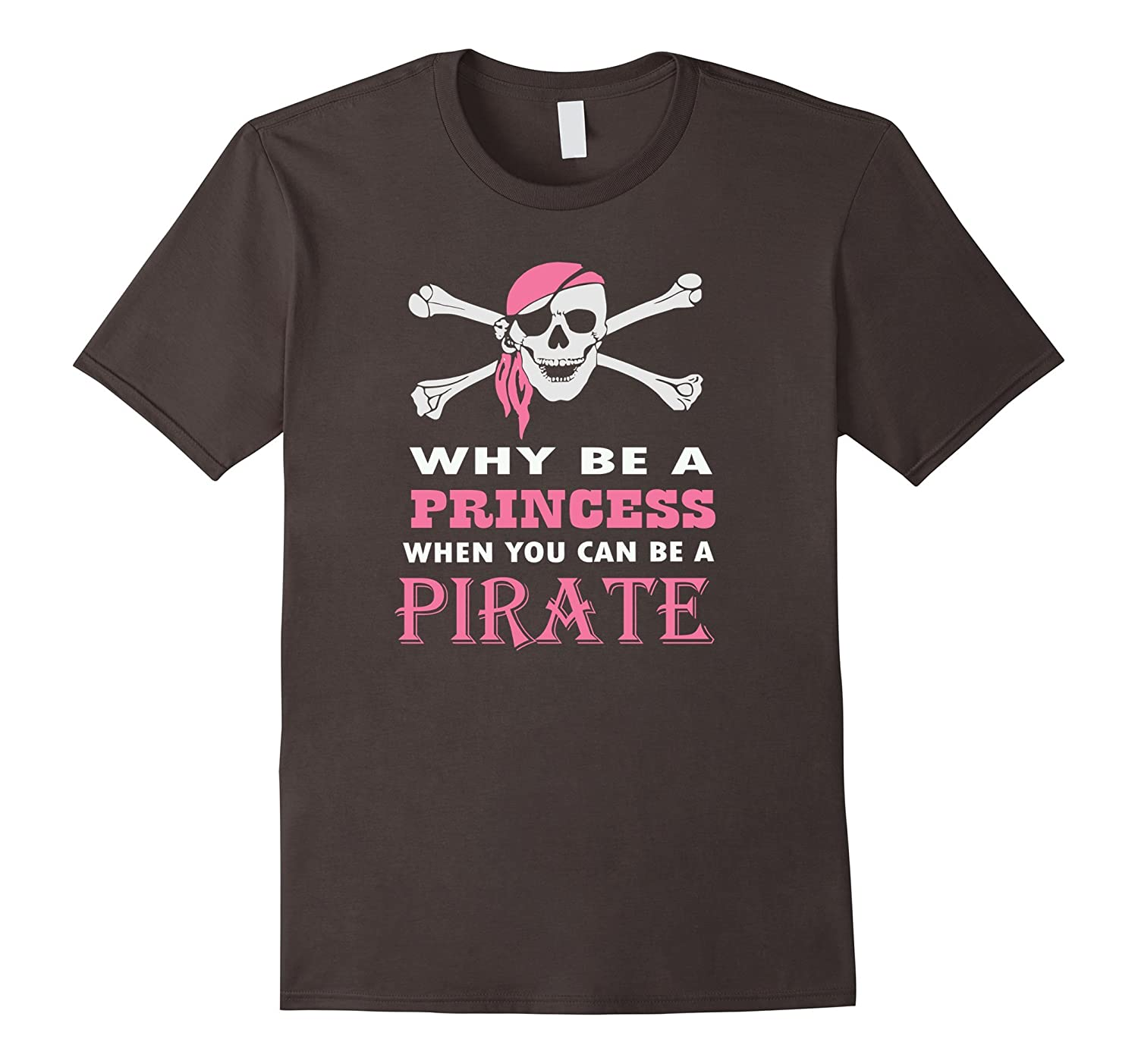 Why Be A Princess When You Can Pirate Girls Womens Tshirt-RT