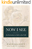 Now I See: An Invitation to Life to the Full