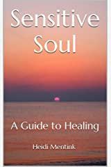 Sensitive Soul: A Guide to Healing Kindle Edition