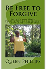 Be Free to Forgive: Seeing from God's Perspective to Experience the Power of Forgiveness (Principles for Beginners Series Book 2) Kindle Edition
