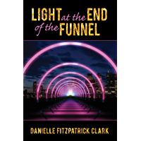 Light At The End Of The Funnel: Co-Authored Book: Volume 1 (English Edition)