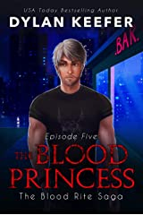 The Blood Princess: Episode Five: A Vampire Dark Fantasy Novel (The Blood Rite Saga: Season One Book 5) Kindle Edition