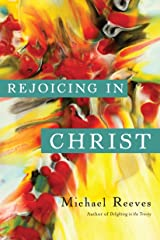 Rejoicing in Christ Kindle Edition