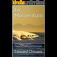 Le Momentum: Chronique d'une Transformation Numérique (French Edition)