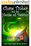 Chase Tinker and the House of Destiny (The Chase Tinker Series, Book 3)