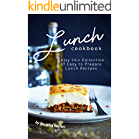 Lunch Cookbook: Enjoy this Collection of Easy to Prepare Lunch Recipes