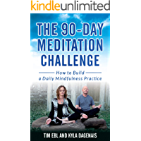 90 Day Meditation Challenge: How To Build A Daily Mindfulness Practice (English Edition)