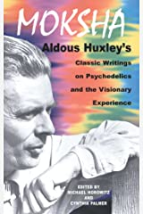 Moksha: Aldous Huxley's Classic Writings on Psychedelics and the Visionary Experience Kindle Edition
