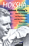 Moksha: Aldous Huxley's Classic Writings on Psychedelics and the Visionary Experience (English Edition)