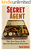Secret Agent: The True Story of the Special Operations Executive