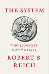 The System: Who Rigged It, How We Fix It Kindle Edition