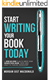 Start Writing Your Book Today: A step-by-step plan to write your nonfiction book, from first draft to finished manuscript (English Edition)