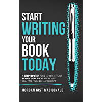 Start Writing Your Book Today: A step-by-step plan to write your nonfiction book, from first draft to finished…