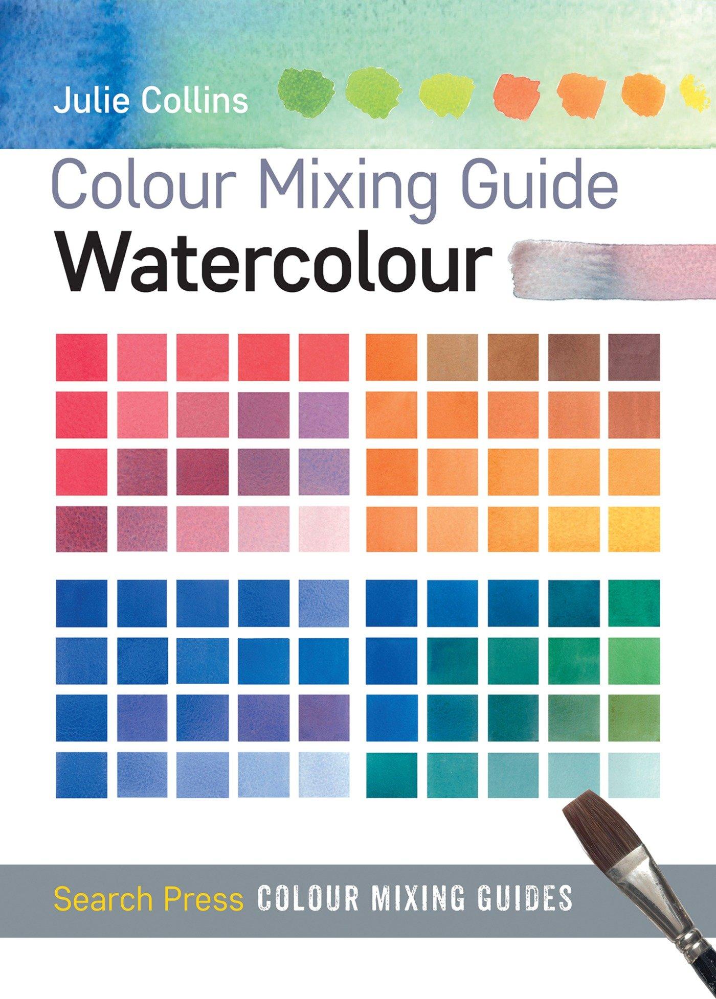 Colour Mixing Guide Watercolour Guides Julie Collins 9781782210542 Amazon Books