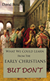 What We Could Learn From the Early Christians—But Don't