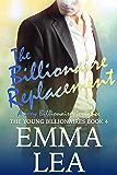 The Billionaire Replacement: A Sexy Billionaire Romance (The Young Billionaires Book 4)