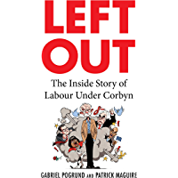Left Out: The Inside Story of Labour Under Corbyn (English Edition)