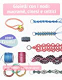 Gioielli con nodi: macramè cinesi e celtici. Ediz. a colori