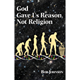God Gave Us Reason, Not Religion