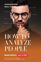 How To Analyze People: Read People Like a Pro: Learn how to read body language, avoid manipulation and read peoples´minds! Kindle Edition