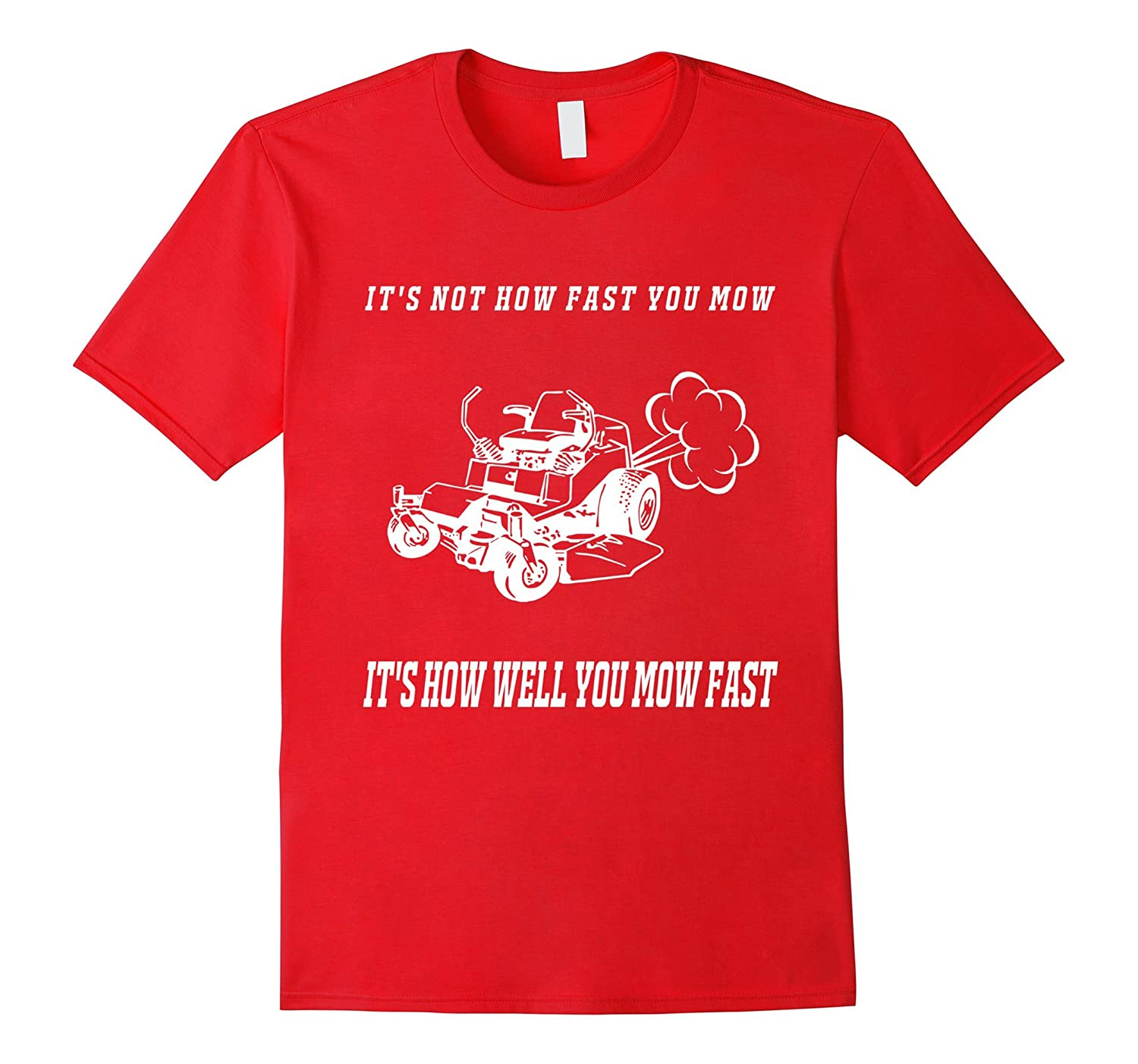 TShirt Men Fathers Day Gift Its Not How Fast You Mow-TH