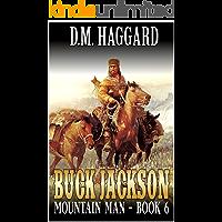 Buck Jackson: Mountain Man: Mountain Life: A Sixth Mountain Man Adventure (A Buck Jackson: Mountain Man Novel Book 6)
