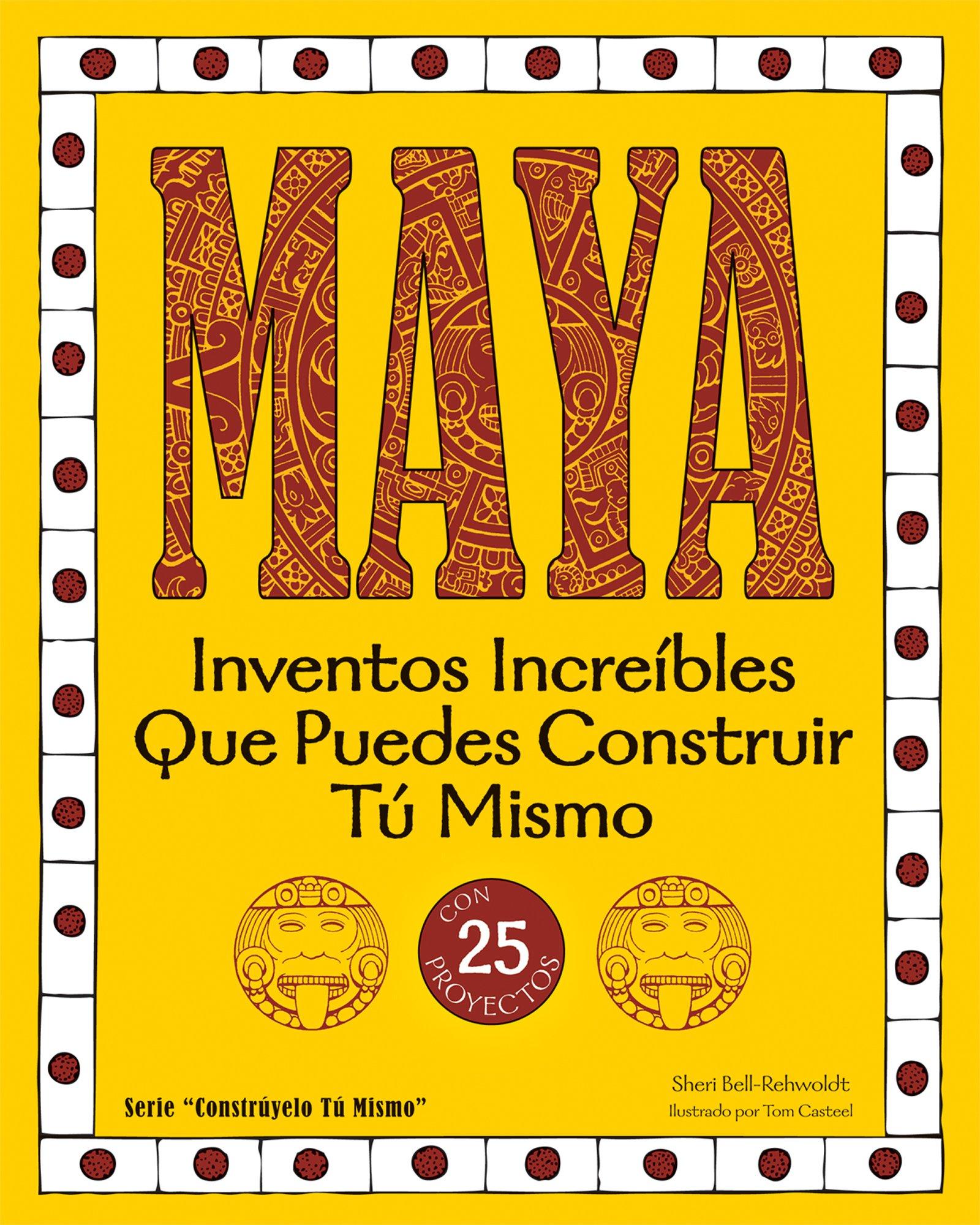 Read Online Maya: Inventos Increíbles Que Puedes Construir Tú Mismo (Build It Yourself) (Spanish Edition) PDF