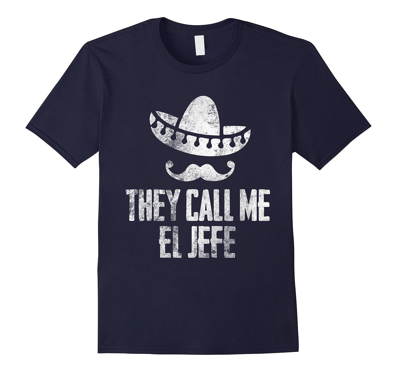They Call Me El Jefe Boss's Appreciation Day Funny Tshirt-T-Shirt