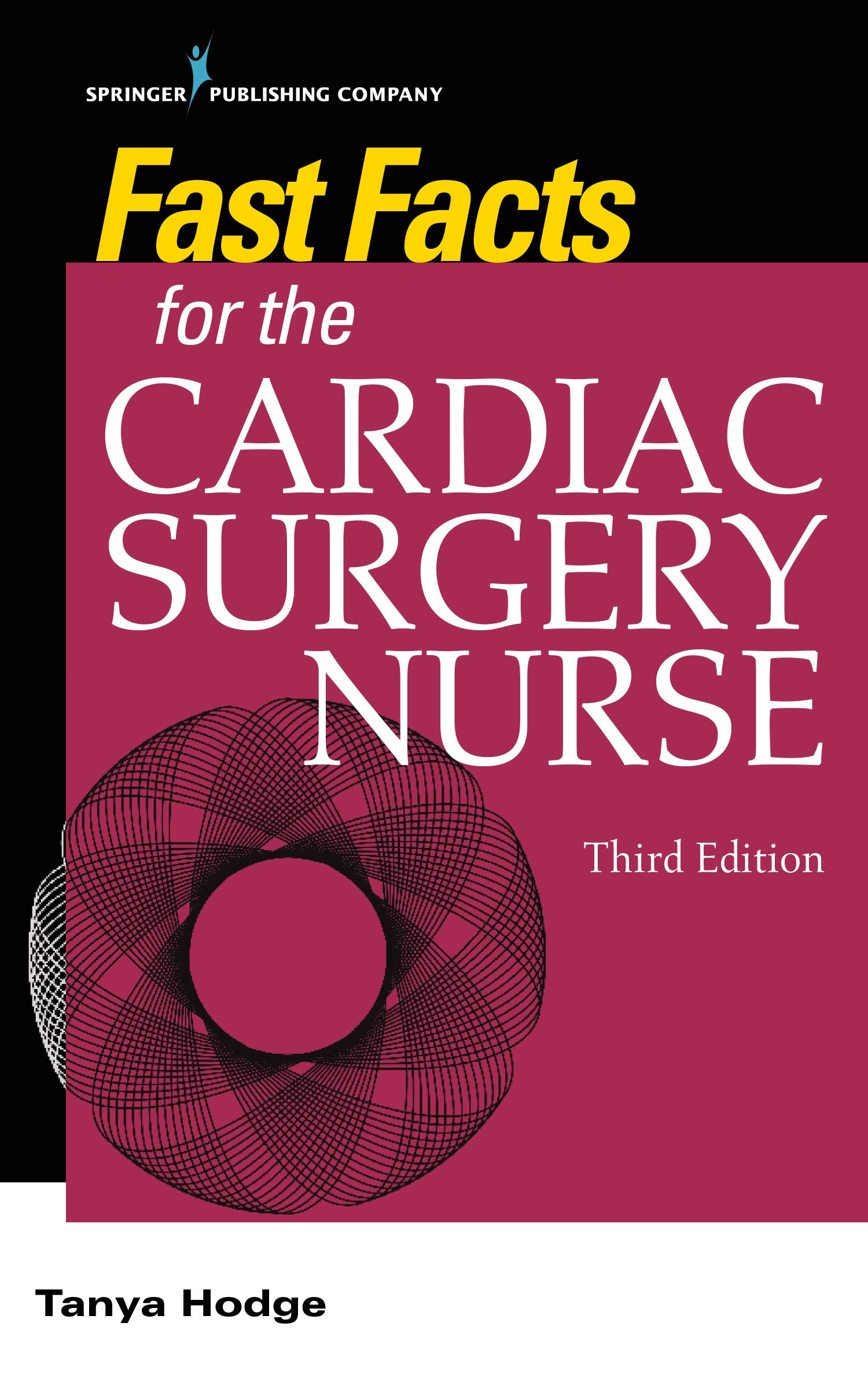 Fast Facts for the Cardiac Surgery Nurse, Third Edition: Caring for Cardiac Surgery Patients by Springer Publishing Company