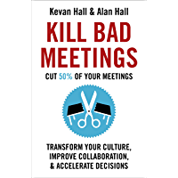 Kill Bad Meetings: Cut 50% of your meetings to transform your culture, improve collaboration, and accelerate decisions (English Edition)
