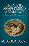 The Misses Moffet Mend A Marriage (Victorian San Francisco Stories Book 3)