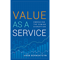 Value as a Service: Embracing the Coming Disruption (English Edition)