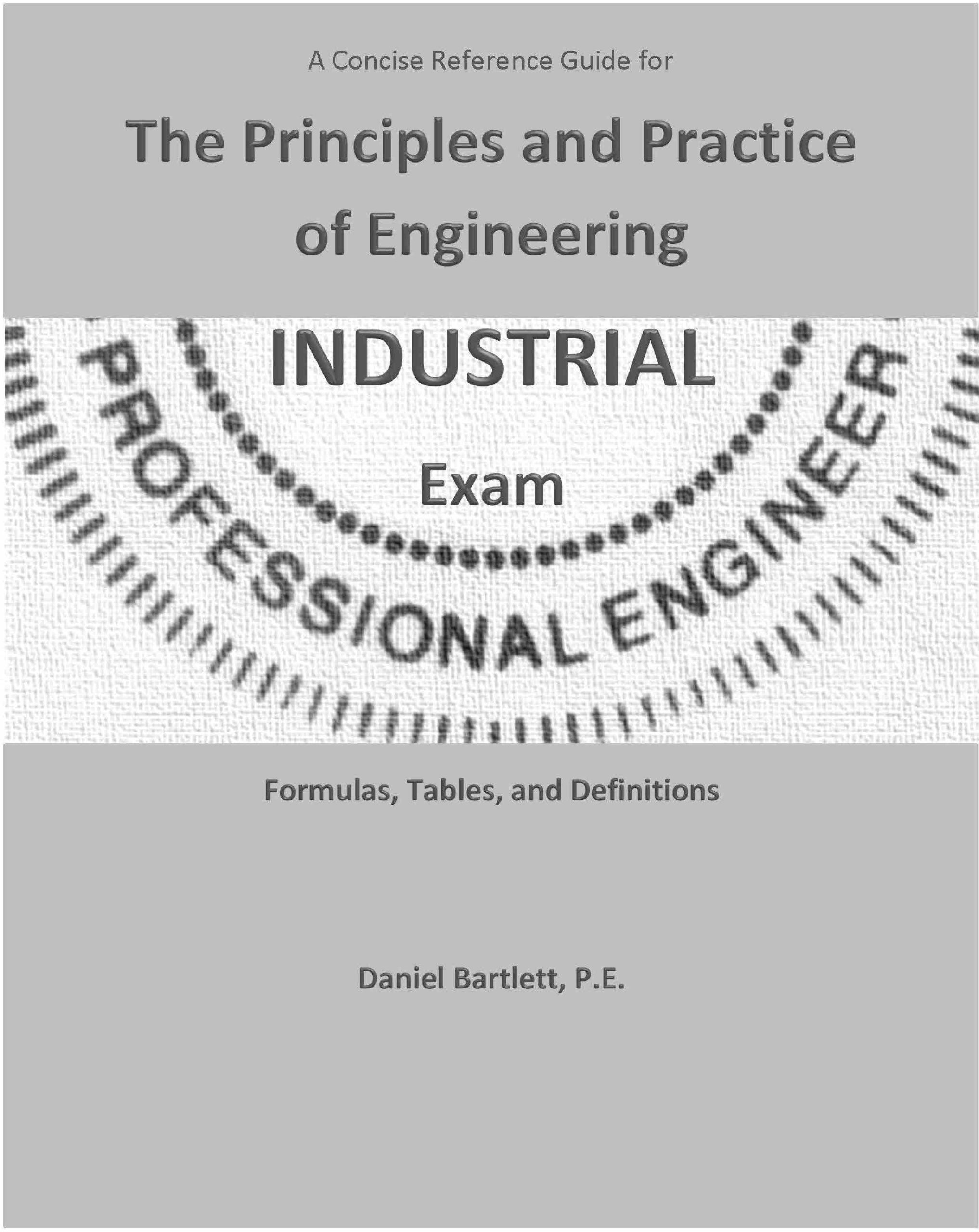 A Concise Reference Guide for the Principles and Practice of Engineering  Industrial Exam by Daniel Bartlett P.E. (2013-12-23): Daniel Bartlett P.E.:  ...