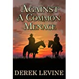 Against a Common Menace: A Historical Western Adventure Book