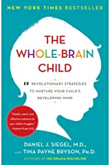 The Whole-Brain Child: 12 Revolutionary Strategies to Nurture Your Child's Developing Mind Paperback
