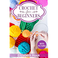 Crochet For Beginners: A Complete and Step by Step Guide to Learn Crocheting the Quick & Easy Way (English Edition)