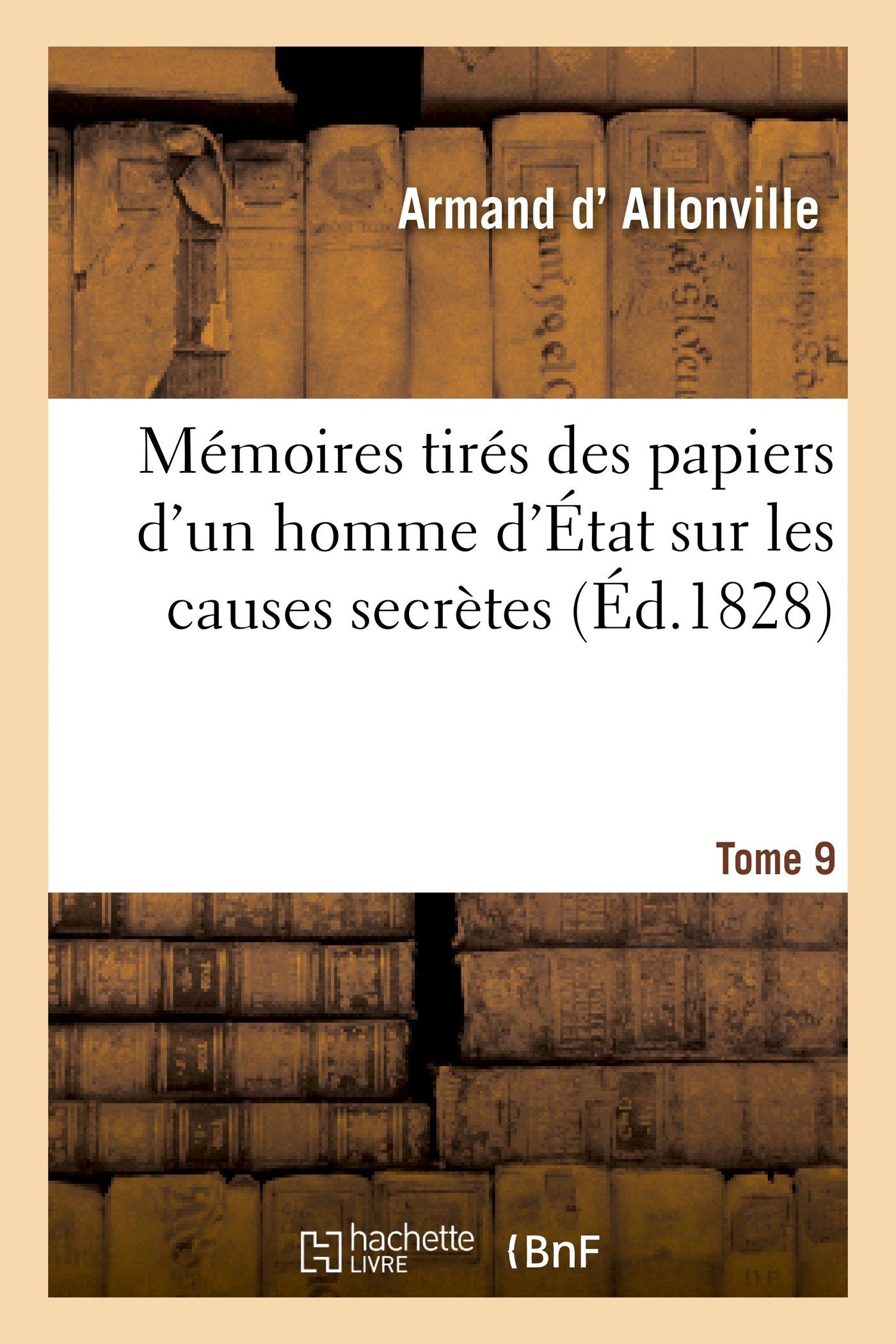 Read Online Memoires Tires Des Papiers D'Un Homme D'Etat Sur Les Causes Secretes. Tome 9 (Histoire) (French Edition) PDF