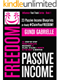 Passive Income Freedom: 23 Passive Income Blueprints: Go Step-by-Step from Complete Beginner to $5,000-10,000/mo in the next 6 Months! (Influencer Fast Track Series Book 1) (English Edition)