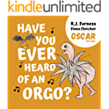 Have You Ever Heard Of An Orgo? (Oscar The Orgo: Book 1): An adorable rhyming picture book for children aged 3-6