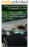 Going Nowhere Fast In Assetto Corsa (2018-01-20): Race Driving On A Simulator (English Edition)