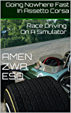 Going Nowhere Fast In Assetto Corsa (2017-05-18): Race Driving On A Simulator (English Edition)