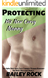 Protecting His New Curvy Nanny : An Alpha Male Insta-Love Younger Woman Romance (The BBW Obsession Book 3)