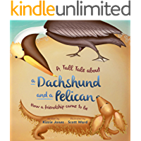 A Tall Tale about a Dachshund and a Pelican: How a Friendship Came to Be (Tall Tales Book 2)
