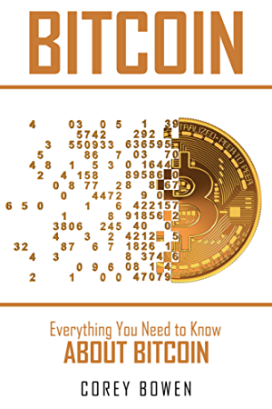 Bitcoin: Everything You Need to Know About Bitcoin (Cryptocurrency; Bitcoin; Blockchain; Ethereum Book 3)