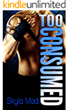 Too Consumed (Consumed Series Book 2)