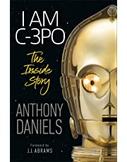 I Am C-3PO - The Inside Story: Foreword by J.J. Abrams